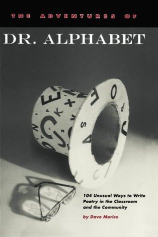 The Adventures of Dr. Alphabet: 104 Unusual Ways to Write Poetry in the Classroom and the Community
