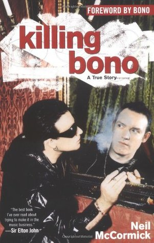 Killing Bono by Neil McCormick