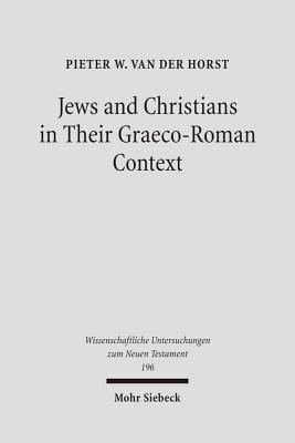 Jews and Christians in Their Graeco-Roman Context: Selected Essays on Early Judaism, Samaritanism, Hellenism, and Christianity