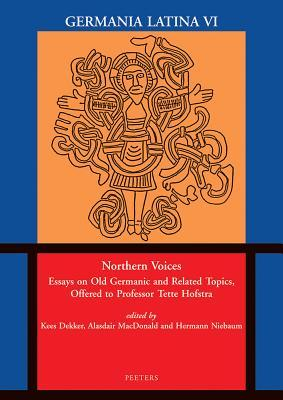 Northern Voices: Essays on Old Germanic and Related Topics, Offered to Professor Tette Hofstra