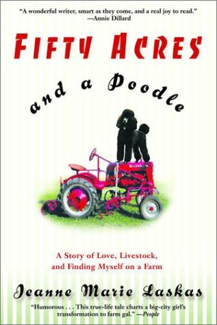 Fifty Acres and a Poodle by Jeanne Marie Laskas