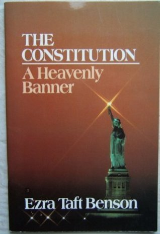 The Constitution by Ezra Taft Benson