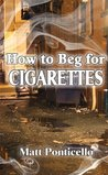 How To Beg For Cigarettes