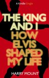 The King and I - How Elvis Shaped My Life (Kindle Single)
