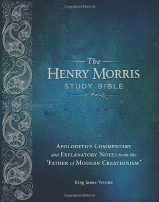 Henry Morris Study Bible-KJV: Apologetics Commentary and Explanatory Notes from the 'Father of Modern Creationism'