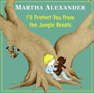I'll Protect You from the Jungle Beasts by Martha Alexander