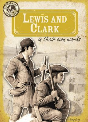 Lewis and Clark in Their Own Words  by  Janey Levy