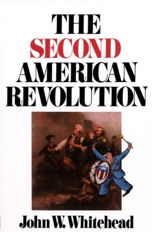 The Second American Revolution by John W. Whitehead