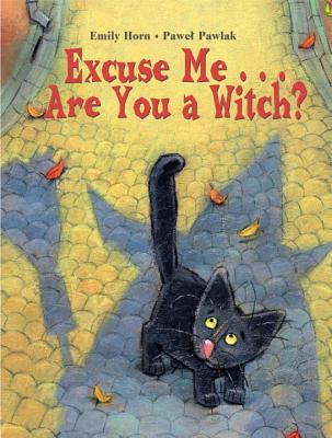 Excuse Me... Are You a Witch? by Emily Horn