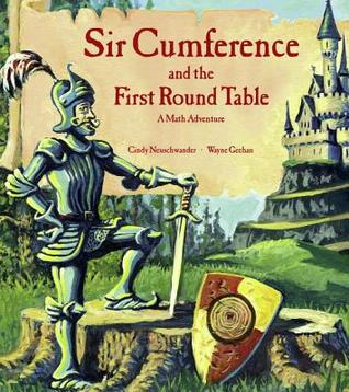 Sir Cumference and the First Round Table Sir Cumference Math Adventure 1