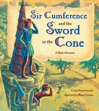 Sir Cumference and the Sword in the Cone by Cindy Neuschwander