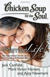 Chicken Soup for the Soul: Married Life!: 101 Inspirational Stories about Fun, Family, and Wedded Bliss