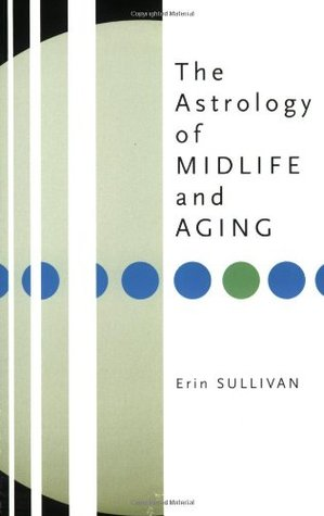The Astrology of Midlife and Aging by Erin Sullivan