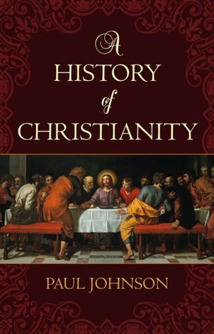 A History of Christianity by Paul  Johnson