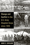 Change and Conflict in the U.S. Army Chaplain Corps since 1945