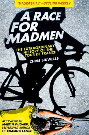 Download online for free A Race for Madmen: The History of the Tour de France PDF by Chris Sidwells, Martin Dugard
