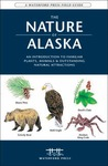 The Nature of Alaska: An Introduction to Familiar Plants, Animals & Outstanding Natural Attractions