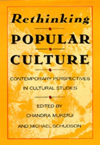 Rethinking Popular Culture by Chandra Mukerji