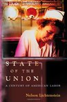 State of the Union: A Century of American Labor