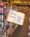 From Blank Page to Book Shelves--How to Successfully Create and Market Your Book