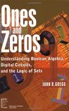 Ones and Zeros: Understanding Boolean Algebra, Digital Circuits, and the Logic of Sets