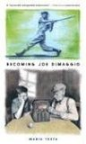 Becoming Joe Dimaggio by Maria Testa
