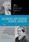 The Selected Papers of Elizabeth Cady Stanton and Susan B. Anthony: National Protection for National Citizens, 1873 to 1880 (Selected Papers of Elizabeth Cady Staton and Susan B. Anthony)