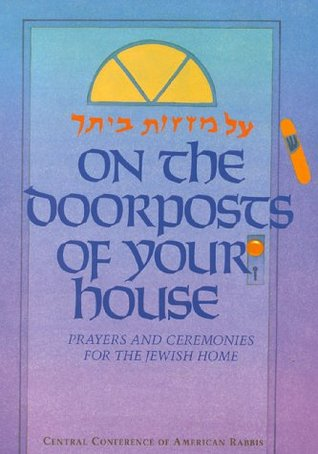 On the Doorposts of Your House: Al Mezuzot Beitecha Prayers and Ceremonies for the Jewish Home (English and Hebrew Edition)