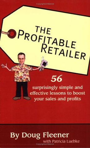 The Profitable Retailer by Doug Fleener