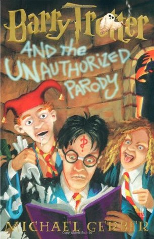 Barry Trotter and the Unauthorized Parody by Michael Gerber
