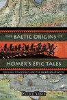 The Baltic Origins of Homer's Epic Tales by Felice Vinci