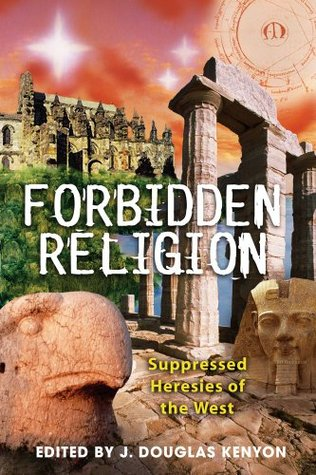 Forbidden Religion: Suppressed Heresies of the West