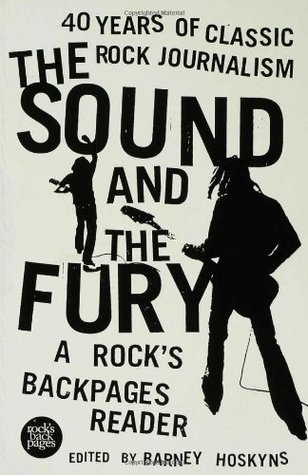 Download free The Sound and the Fury: 40 Years of Classic Rock Journalism: A Rock's Backpages Reader CHM by Barney Hoskyns, Colin Dickerman