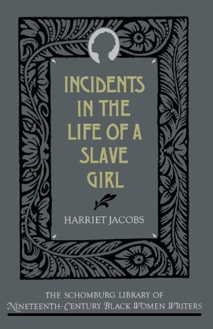The Incidents in the Life of a Slave Girl by Harriet Jacobs