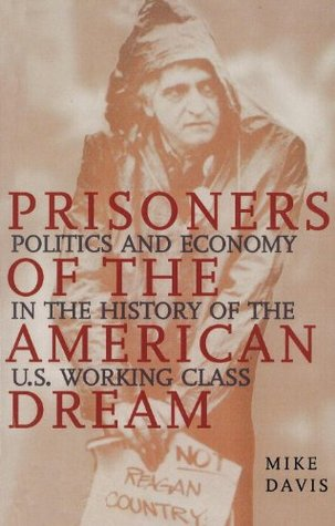 Prisoners of the American Dream: Politics and Economy in the History of the Us Working Class