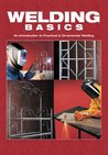 Welding Basics: An Introduction to Practical & Ornamental Welding
