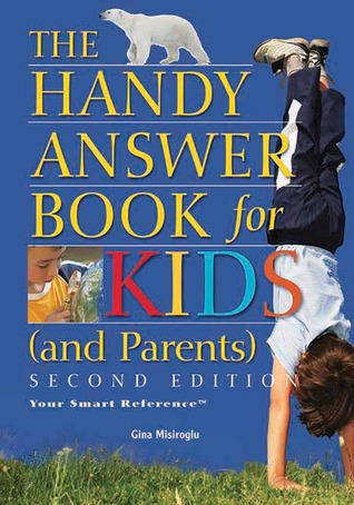 The Handy Answer Book for Kids (and Parents) by Gina Renée Misiroglu