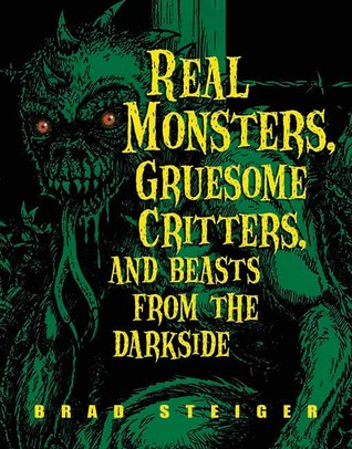 Real Monsters, Gruesome Critters, and Beasts from the Darkside by Brad Steiger