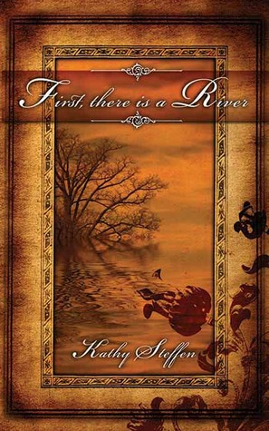First, There Is a River by Kathy Steffen