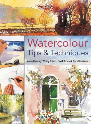 Watercolour Tips & Techniques by Arnold Lowrey