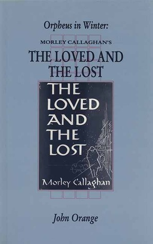 Orpheus in Winter: Morley Callaghan's the Loved and the Lost