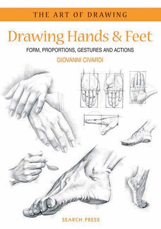 Drawing Hands Feet: Form - Proportions - Gestures and Actions