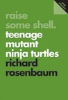 Raise Some Shell: Teenage Mutant Ninja Turtles
