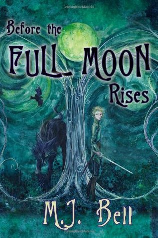 Before the Full Moon Rises by M.J.  Bell