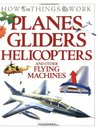 Planes, Gliders, Helicopters: And Other Flying Machines