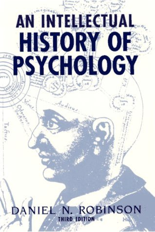 An Intellectual History of Psychology by Daniel N. Robinson