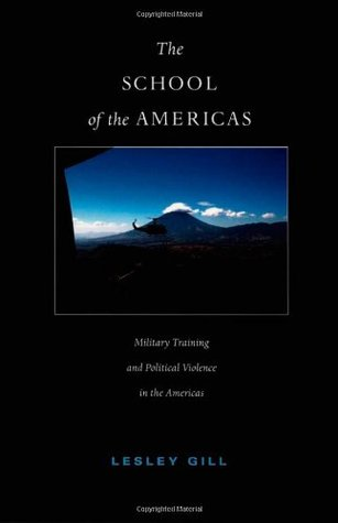 The School of the Americas: Military Training and Political Violence in the Americas