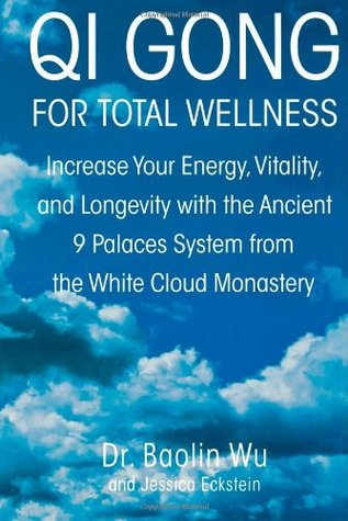 Qi Gong for Total Wellness: Increase Your Energy, Vitality, and Longevity with the Ancient 9 Palaces System from the White Cloud Monastery
