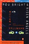 You Bright and Risen Angels by William T. Vollmann