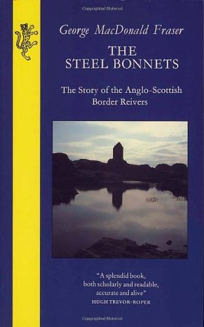 The Steel Bonnets by George MacDonald Fraser